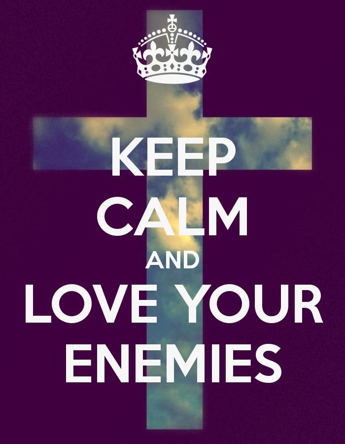 Love Your Enemies: Love, Do Good, Bless, Pray